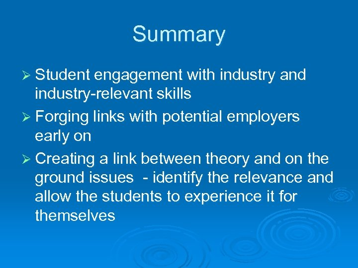 Summary Ø Student engagement with industry and industry-relevant skills Ø Forging links with potential