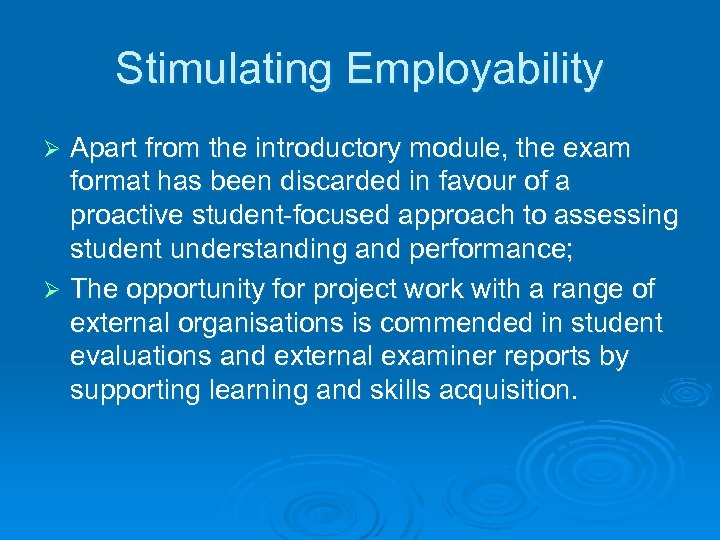 Stimulating Employability Apart from the introductory module, the exam format has been discarded in