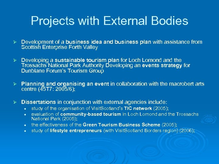 Projects with External Bodies Ø Development of a business idea and business plan with