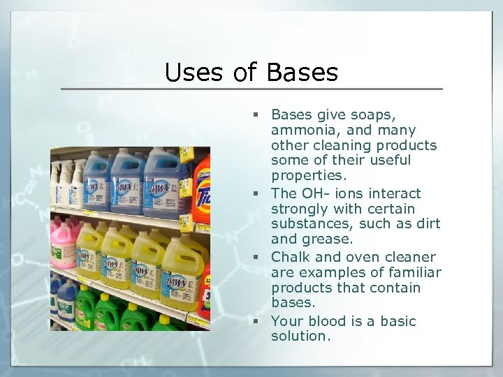 Uses of Bases § Bases give soaps, ammonia, and many other cleaning products some