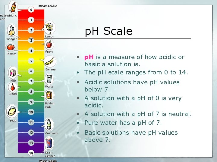 p. H Scale § p. H is a measure of how acidic or basic