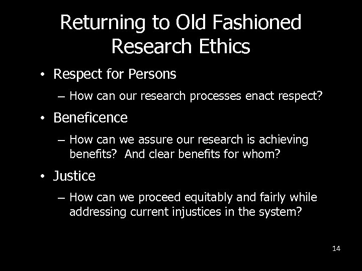 Returning to Old Fashioned Research Ethics • Respect for Persons – How can our
