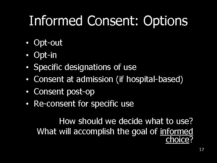 Informed Consent: Options • • • Opt-out Opt-in Specific designations of use Consent at