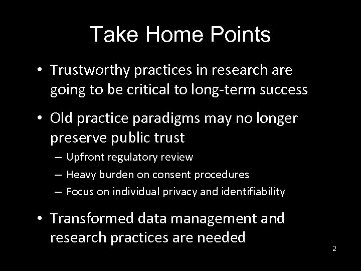Take Home Points • Trustworthy practices in research are going to be critical to