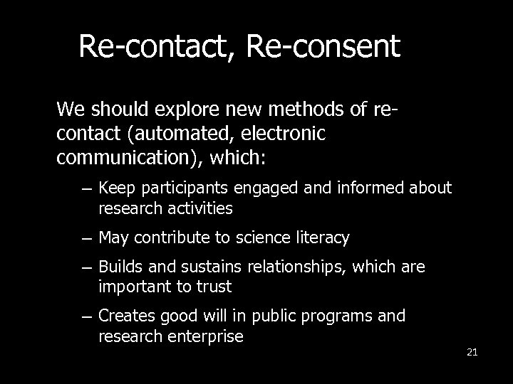 Re-contact, Re-consent We should explore new methods of recontact (automated, electronic communication), which: –