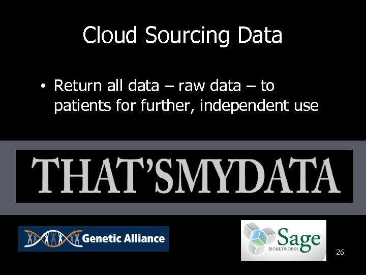 Cloud Sourcing Data • Return all data – raw data – to patients for