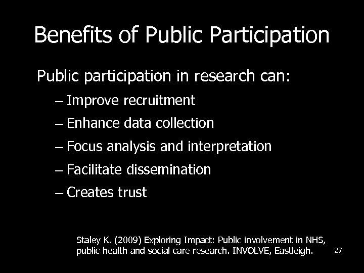Benefits of Public Participation Public participation in research can: – Improve recruitment – Enhance