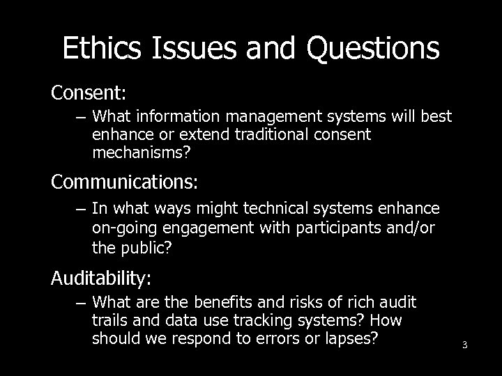 Ethics Issues and Questions Consent: – What information management systems will best enhance or