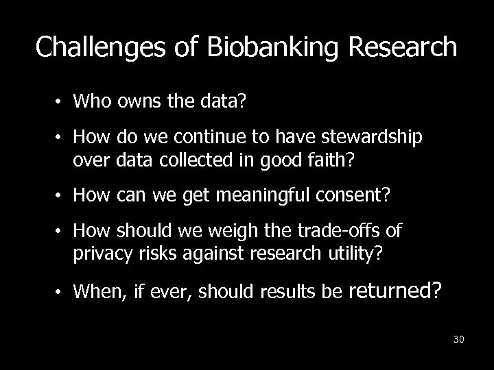 Challenges of Biobanking Research • Who owns the data? • How do we continue