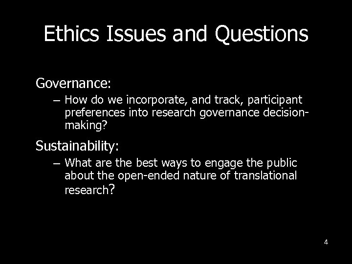 Ethics Issues and Questions Governance: – How do we incorporate, and track, participant preferences