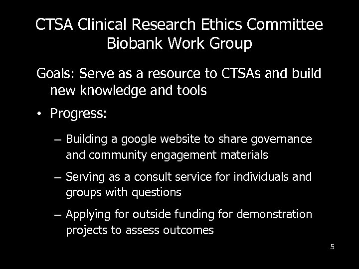 CTSA Clinical Research Ethics Committee Biobank Work Group Goals: Serve as a resource to