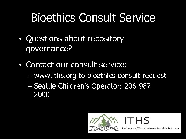 Bioethics Consult Service • Questions about repository governance? • Contact our consult service: –