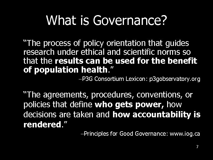 "What is Governance? ""The process of policy orientation that guides research under ethical and"