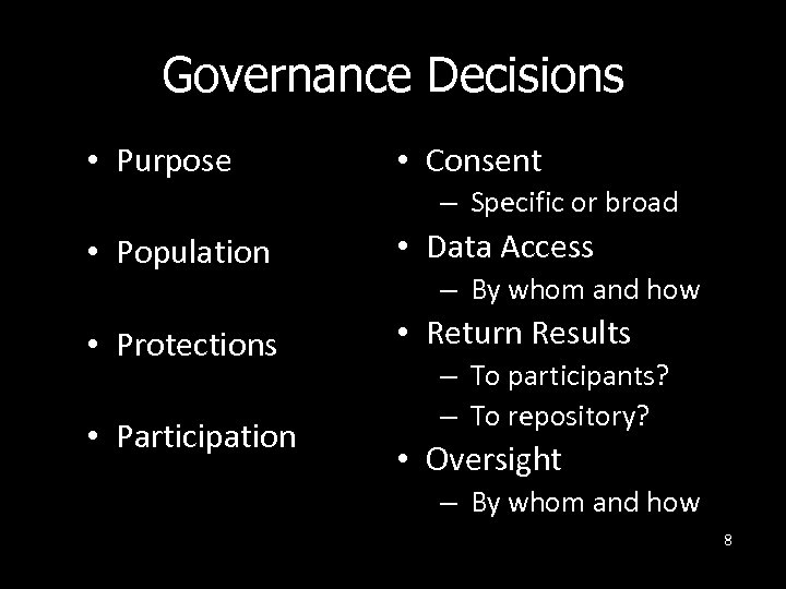 Governance Decisions • Purpose • Consent – Specific or broad • Population • Data