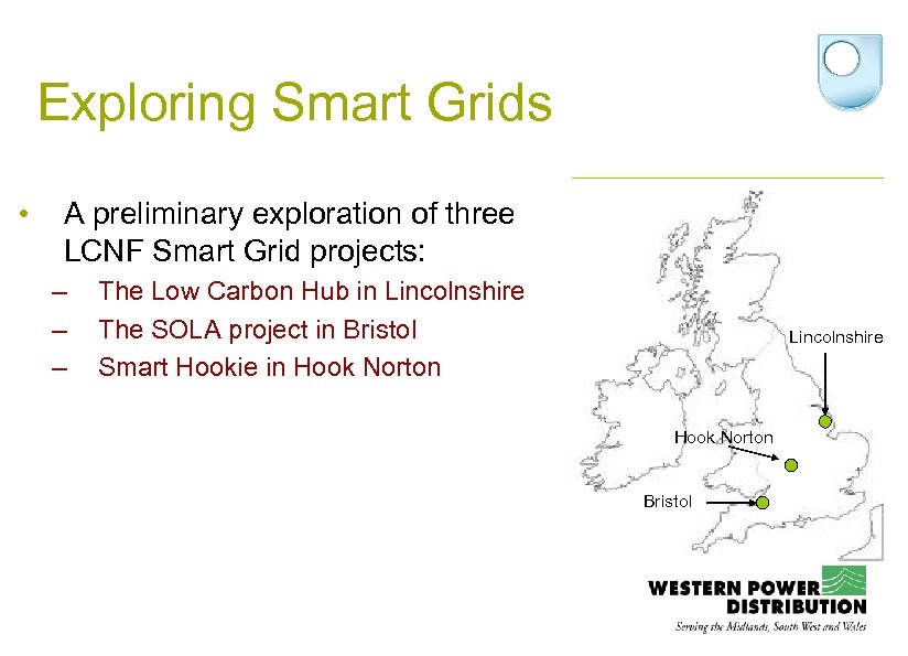 Exploring Smart Grids • A preliminary exploration of three LCNF Smart Grid projects: –
