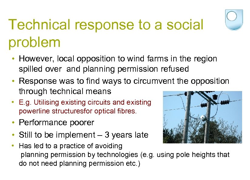 Technical response to a social problem • However, local opposition to wind farms in
