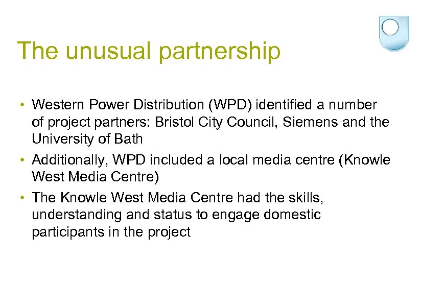 The unusual partnership • Western Power Distribution (WPD) identified a number of project partners: