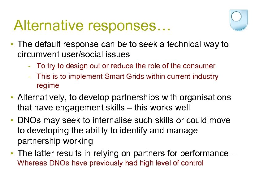 Alternative responses… • The default response can be to seek a technical way to