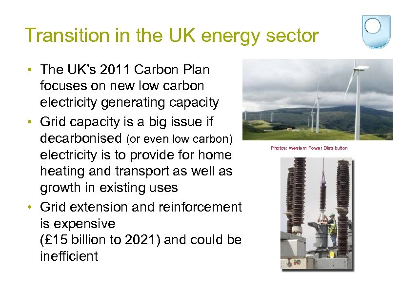 Transition in the UK energy sector • The UK's 2011 Carbon Plan focuses on