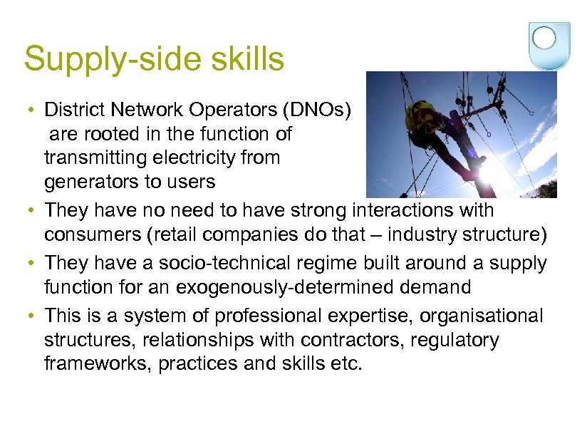 Supply-side skills • District Network Operators (DNOs) are rooted in the function of transmitting