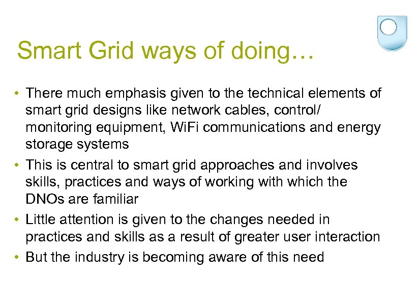 Smart Grid ways of doing… • There much emphasis given to the technical elements