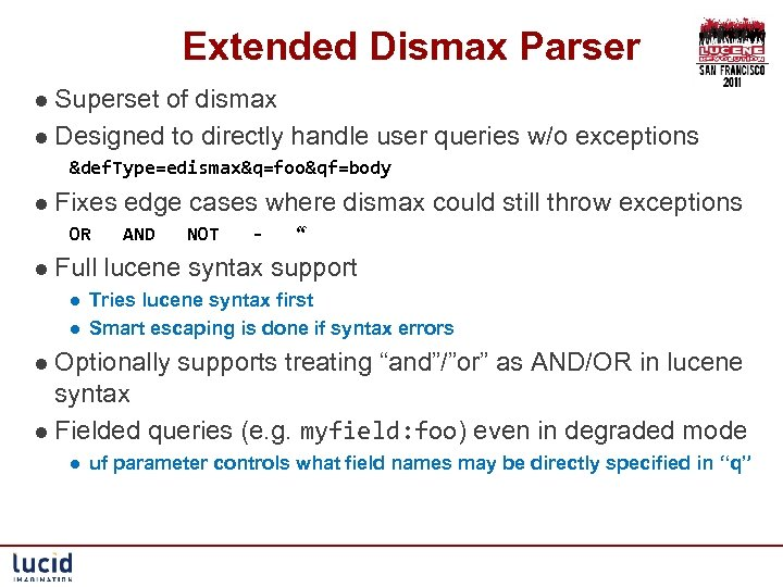 Extended Dismax Parser l Superset of dismax l Designed to directly handle user queries