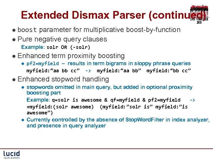 Extended Dismax Parser (continued) l boost parameter for multiplicative boost-by-function l Pure negative query