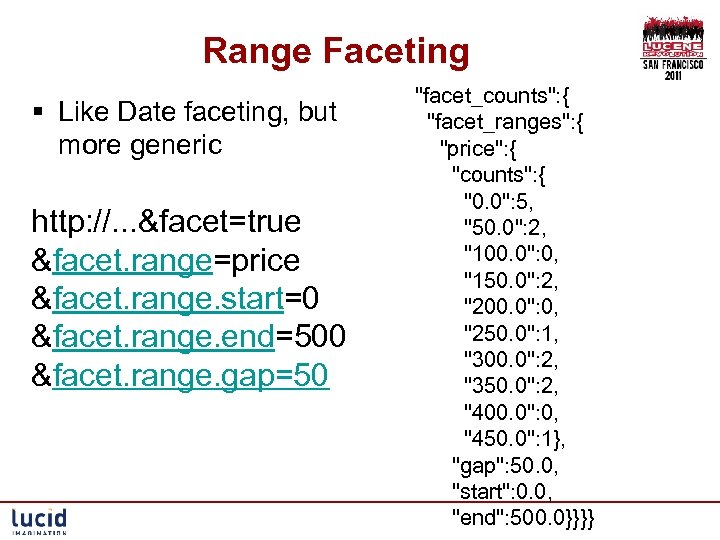 Range Faceting § Like Date faceting, but more generic http: //. . . &facet=true