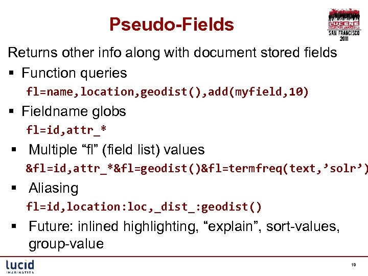 Pseudo-Fields Returns other info along with document stored fields § Function queries fl=name, location,