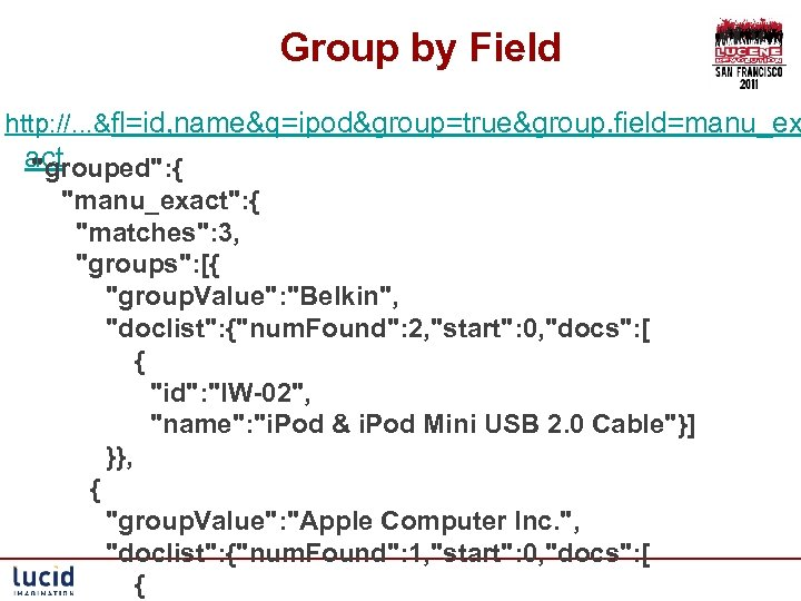 Group by Field http: //. . . &fl=id, name&q=ipod&group=true&group. field=manu_ex act