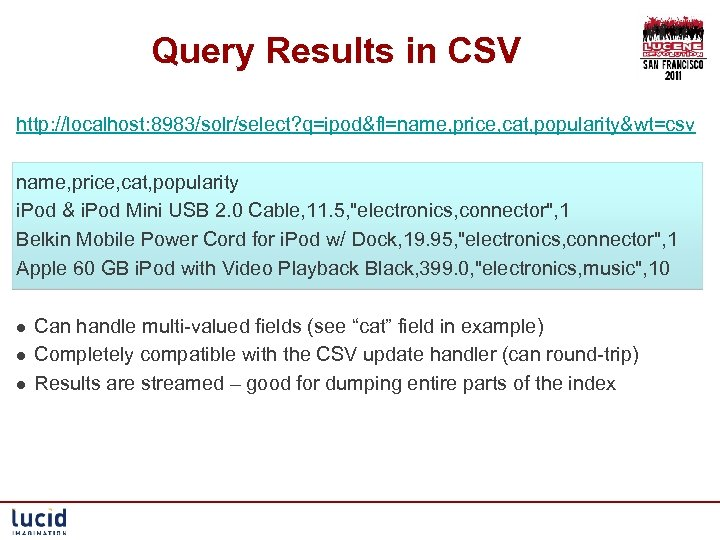 Query Results in CSV http: //localhost: 8983/solr/select? q=ipod&fl=name, price, cat, popularity&wt=csv name, price, cat,