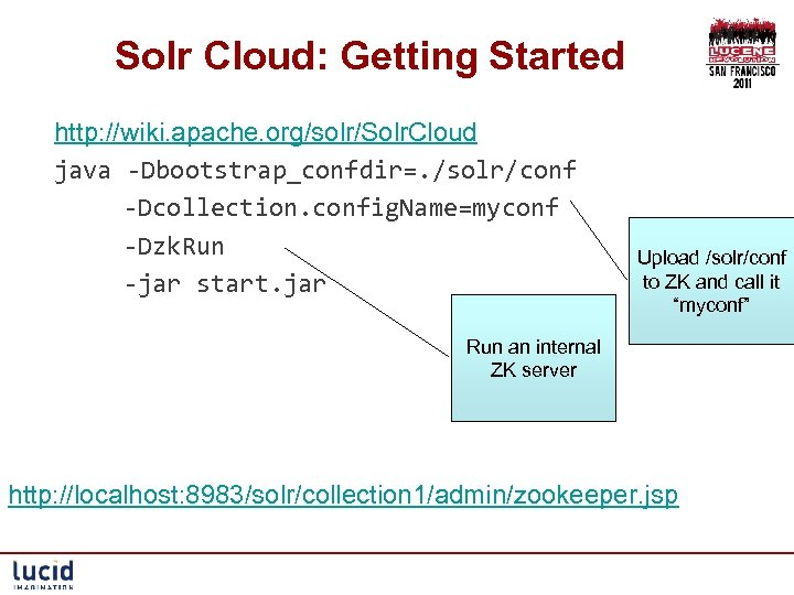 Solr Cloud: Getting Started http: //wiki. apache. org/solr/Solr. Cloud java -Dbootstrap_confdir=. /solr/conf -Dcollection. config.