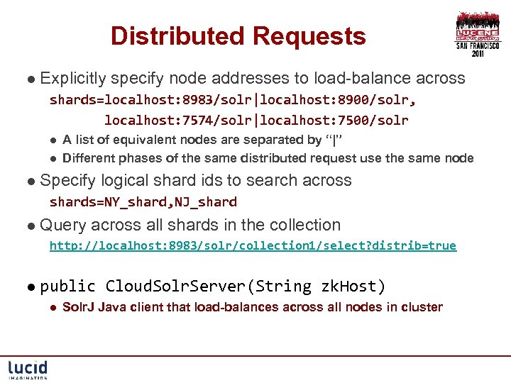 Distributed Requests l Explicitly specify node addresses to load-balance across shards=localhost: 8983/solr|localhost: 8900/solr, localhost: