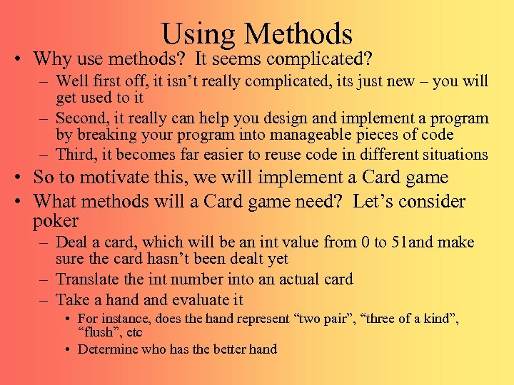 Using Methods • Why use methods? It seems complicated? – Well first off, it
