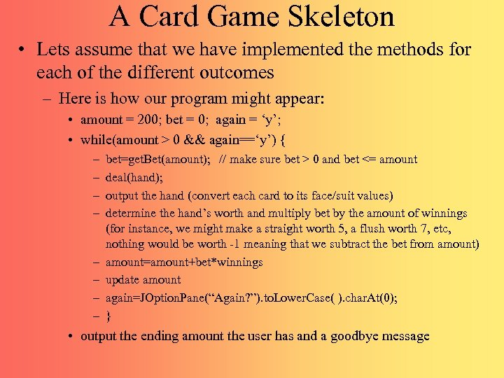 A Card Game Skeleton • Lets assume that we have implemented the methods for