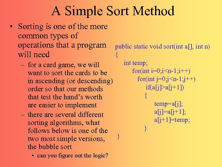 A Simple Sort Method • Sorting is one of the more common types of