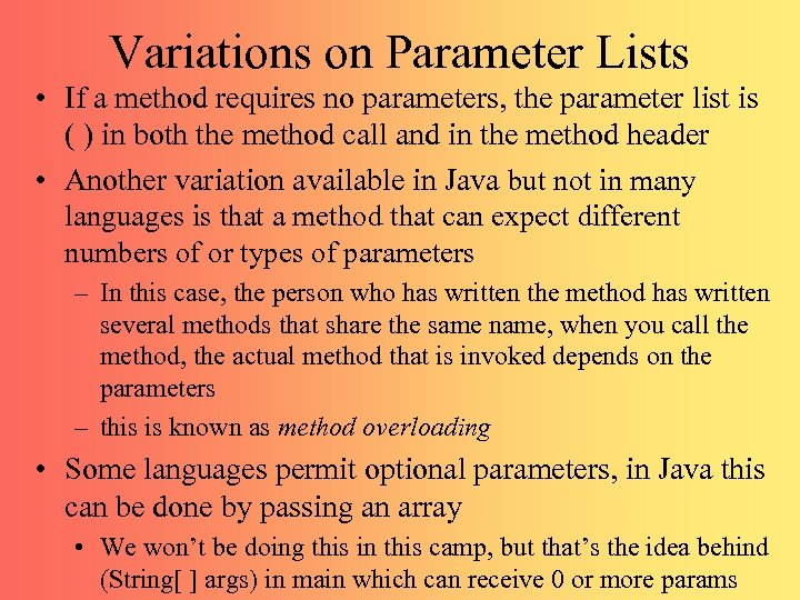 Variations on Parameter Lists • If a method requires no parameters, the parameter list