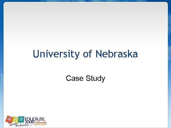 University of Nebraska Case Study