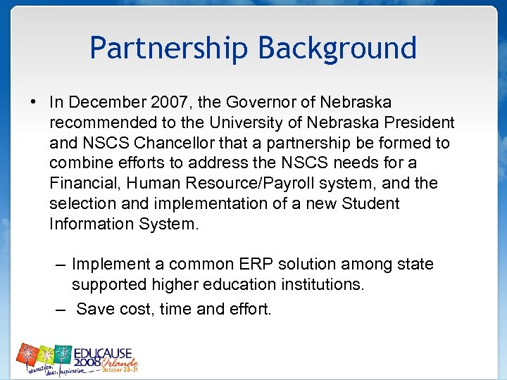 Partnership Background • In December 2007, the Governor of Nebraska recommended to the University