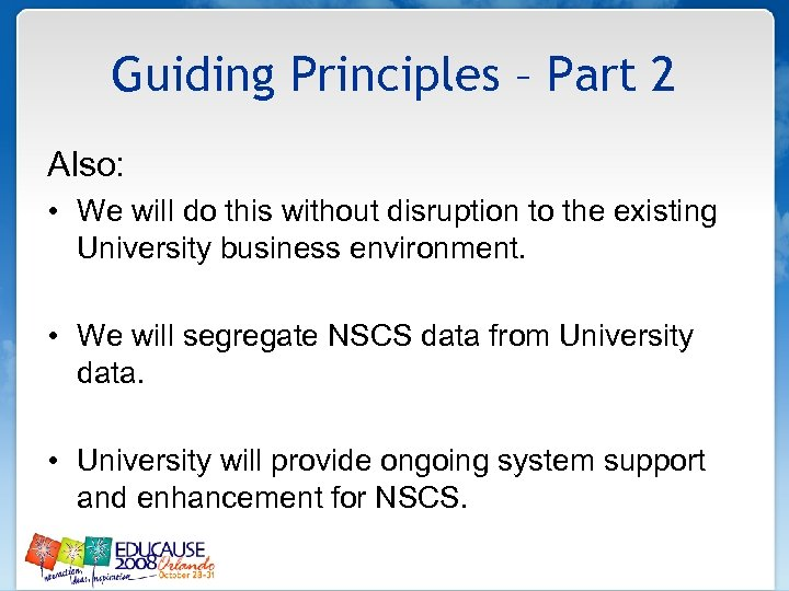 Guiding Principles – Part 2 Also: • We will do this without disruption to