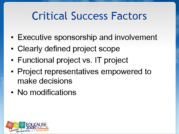 Critical Success Factors • • Executive sponsorship and involvement Clearly defined project scope Functional