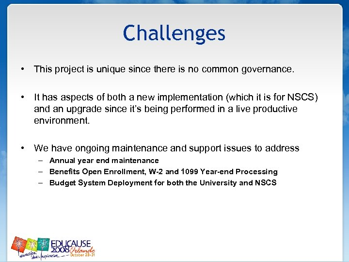 Challenges • This project is unique since there is no common governance. • It