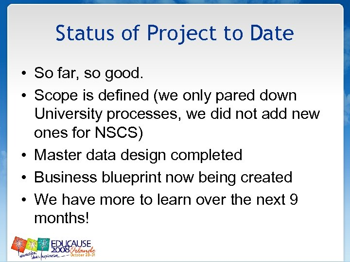 Status of Project to Date • So far, so good. • Scope is defined