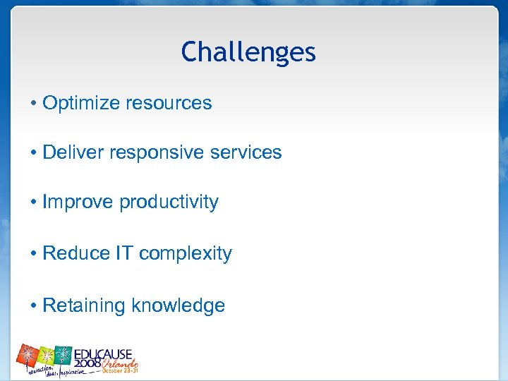 Challenges • Optimize resources • Deliver responsive services • Improve productivity • Reduce IT