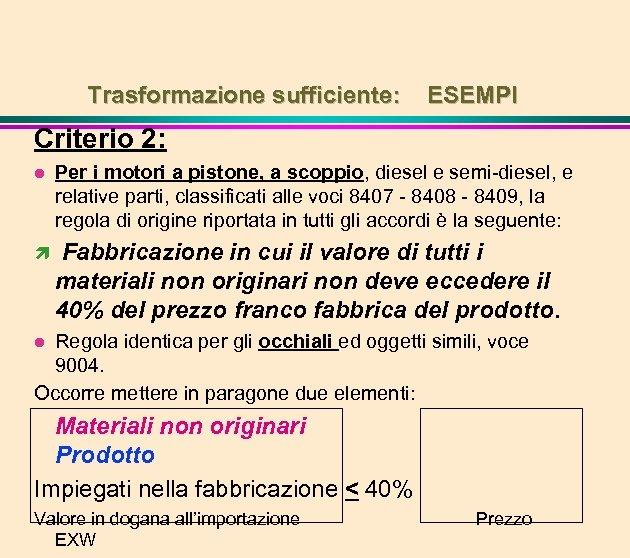 Trasformazione sufficiente: ESEMPI Criterio 2: l Per i motori a pistone, a scoppio, diesel