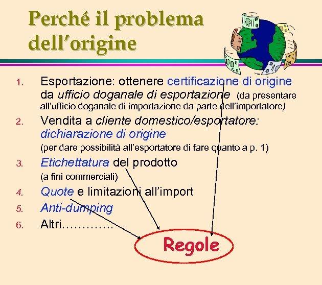 Perché il problema dell'origine 1. Esportazione: ottenere certificazione di origine da ufficio doganale di