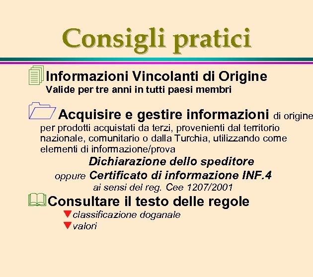 Consigli pratici 4 Informazioni Vincolanti di Origine Valide per tre anni in tutti paesi