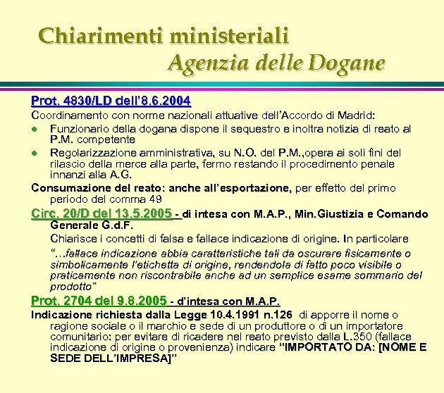 Chiarimenti ministeriali Agenzia delle Dogane Prot. 4830/LD dell' 8. 6. 2004 Coordinamento con norme