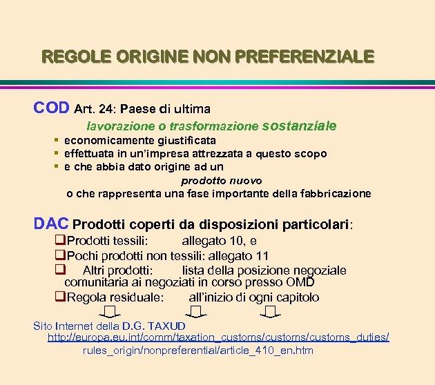 REGOLE ORIGINE NON PREFERENZIALE COD Art. 24: Paese di ultima lavorazione o trasformazione sostanziale