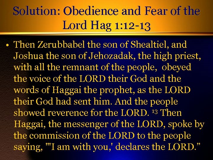 Solution: Obedience and Fear of the Lord Hag 1: 12 -13 • Then Zerubbabel